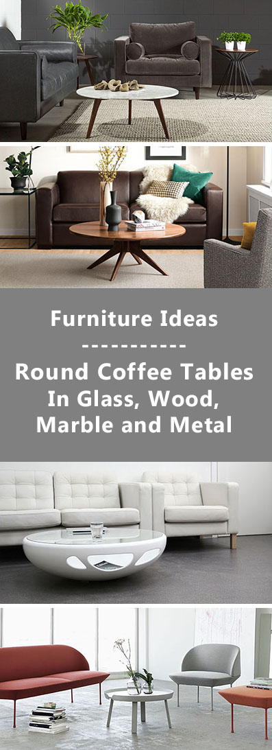 Furniture Ideas - Round Coffee Tables In Glass, Wood, Marble and Metal