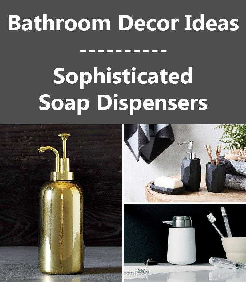 Bathroom Decor Ideas- Sophisticated Soap Dispensers