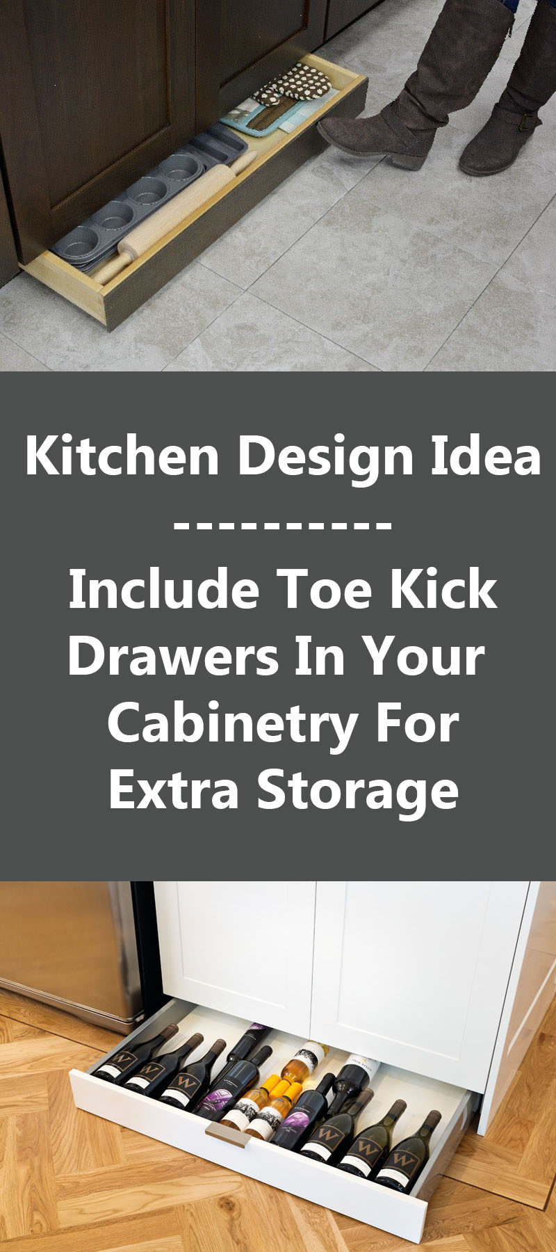 Kitchen Design Idea - Include Toe Kick Drawers In Your Cabinetry For Extra Storage